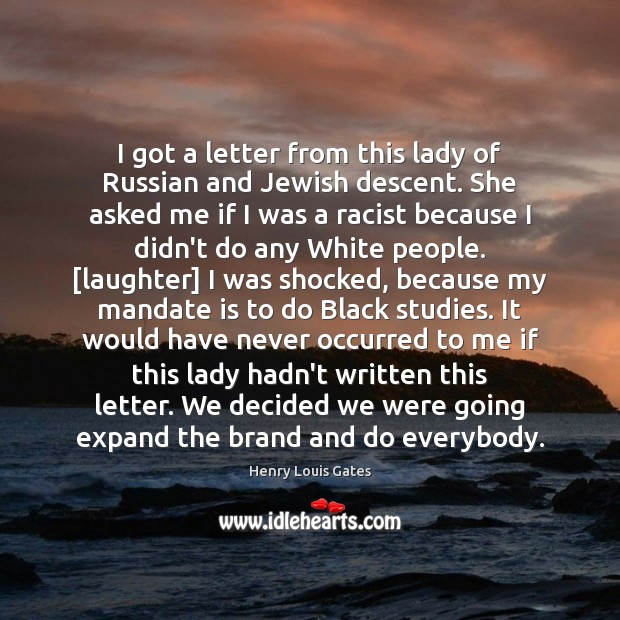 I got a letter from this lady of Russian and Jewish descent. Henry Louis Gates Picture Quote