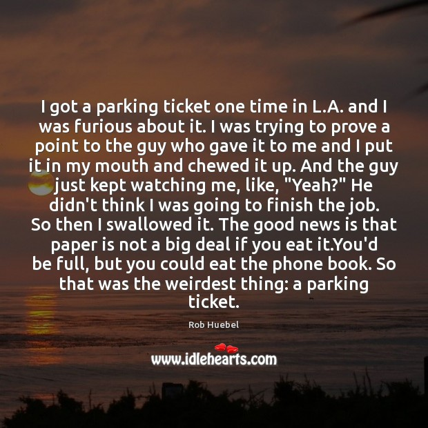 I got a parking ticket one time in L.A. and I Rob Huebel Picture Quote