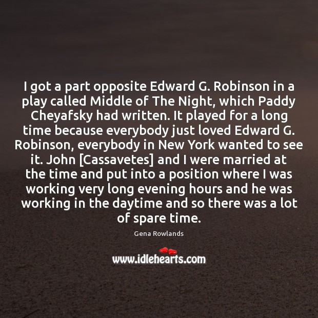 I got a part opposite Edward G. Robinson in a play called Gena Rowlands Picture Quote