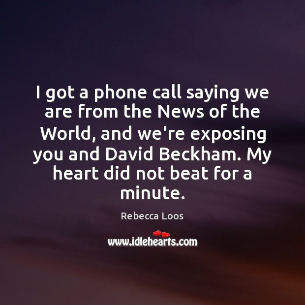 Image, I got a phone call saying we are from the News of