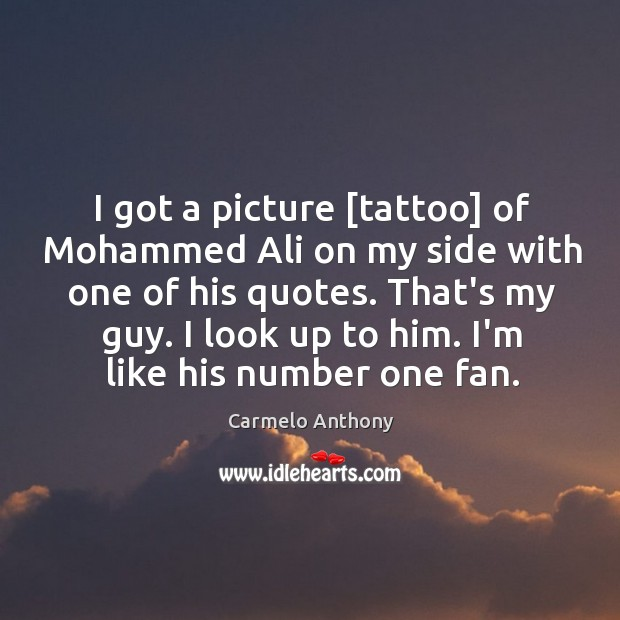 I got a picture [tattoo] of Mohammed Ali on my side with Carmelo Anthony Picture Quote