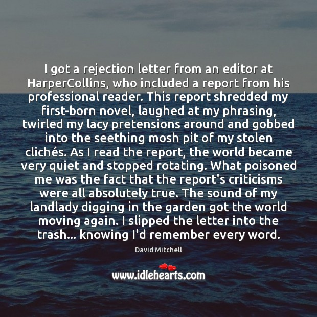 I got a rejection letter from an editor at HarperCollins, who included David Mitchell Picture Quote