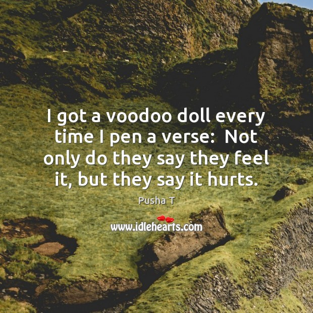 I got a voodoo doll every time I pen a verse:  Not Pusha T Picture Quote