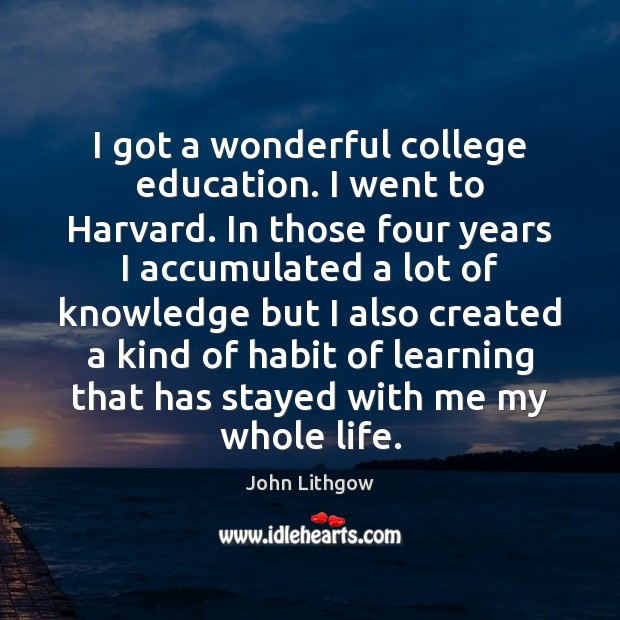 I got a wonderful college education. I went to Harvard. In those Image