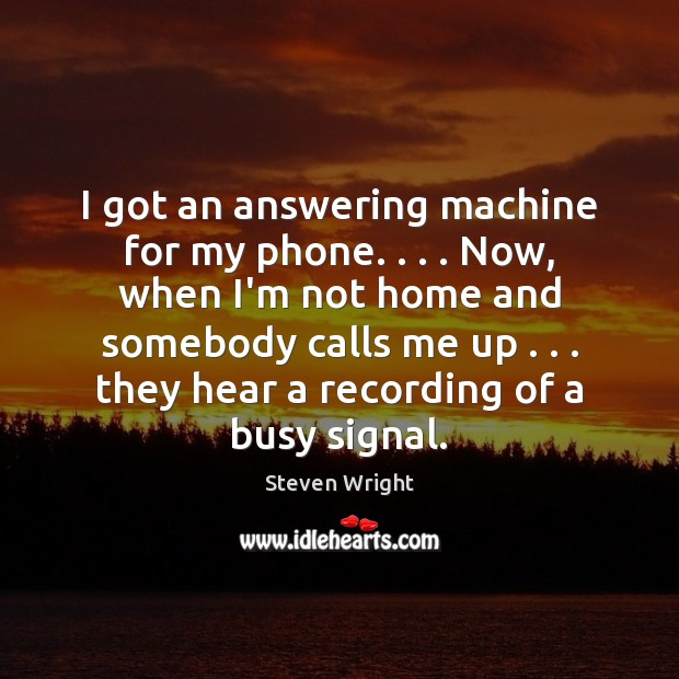 Image, I got an answering machine for my phone. . . . Now, when I'm not