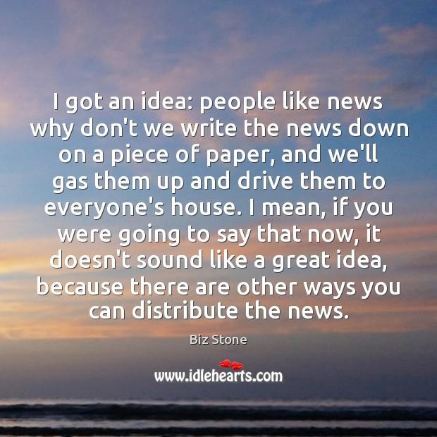 Image, I got an idea: people like news why don't we write the