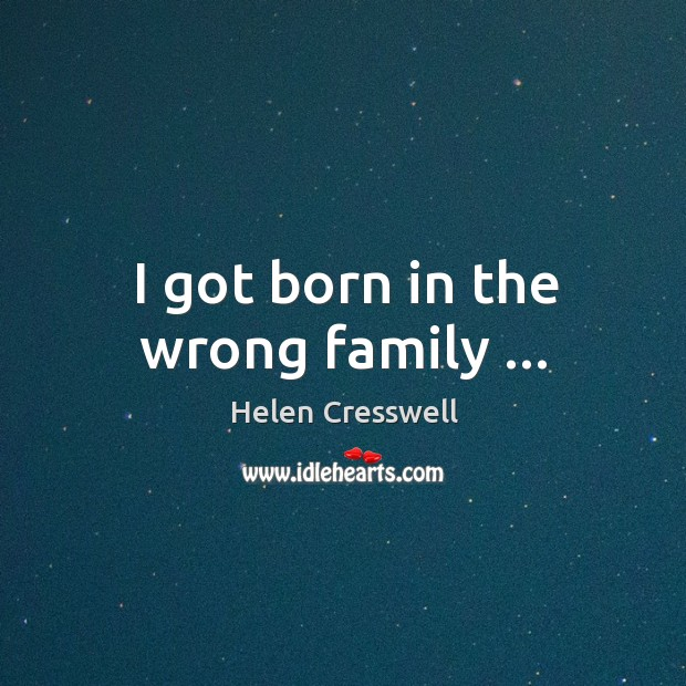 I got born in the wrong family … Image