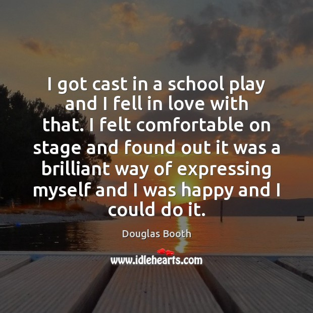 I got cast in a school play and I fell in love Douglas Booth Picture Quote