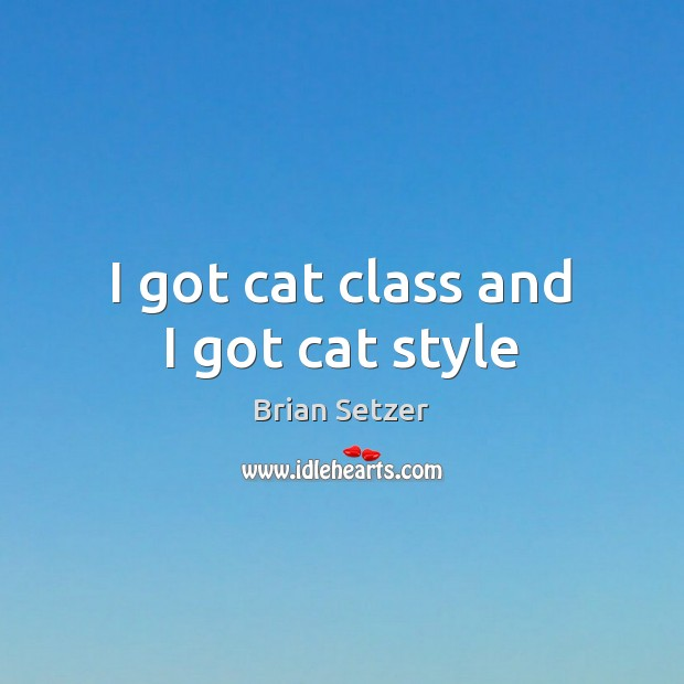 Image, I got cat class and I got cat style