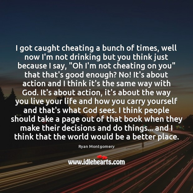 I got caught cheating a bunch of times, well now I'm not Image