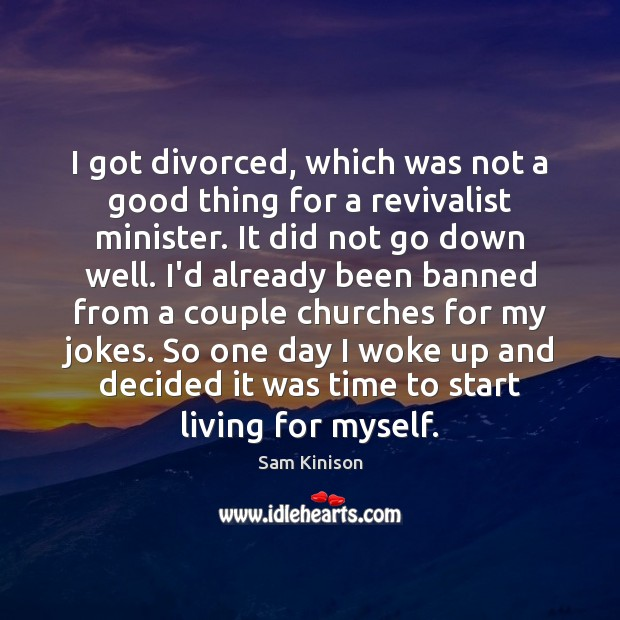 I got divorced, which was not a good thing for a revivalist Sam Kinison Picture Quote