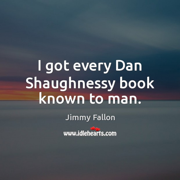I got every Dan Shaughnessy book known to man. Image