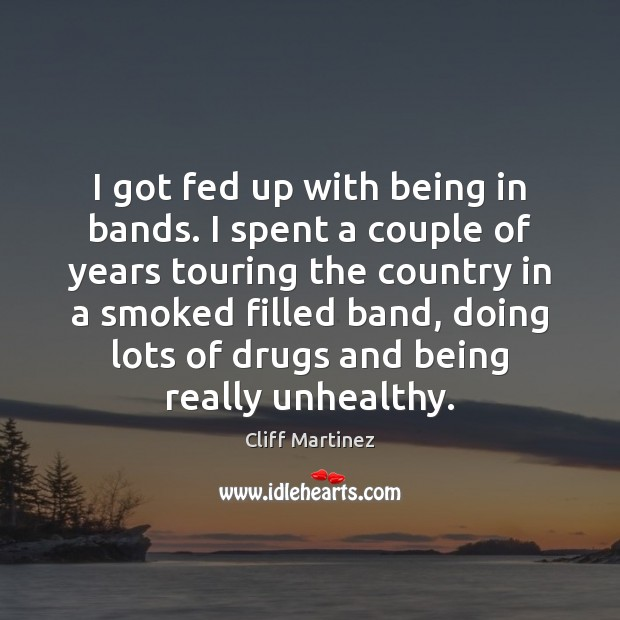 I got fed up with being in bands. I spent a couple Image