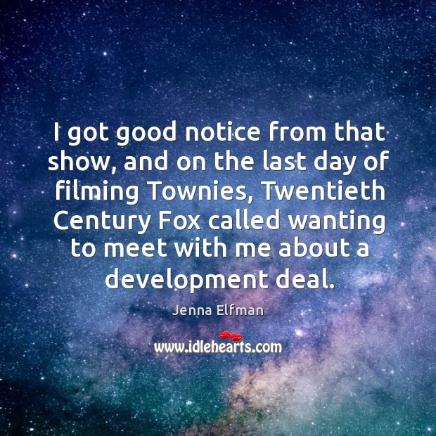 I got good notice from that show, and on the last day of filming townies, twentieth century Jenna Elfman Picture Quote