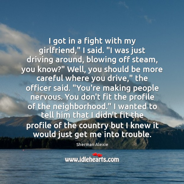 """I got in a fight with my girlfriend,"""" I said. """"I was Image"""