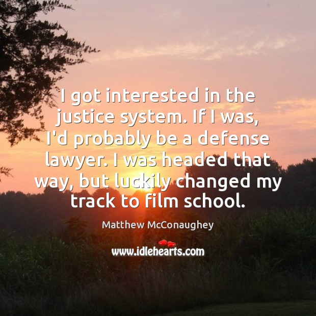 I got interested in the justice system. If I was, I'd probably Matthew McConaughey Picture Quote