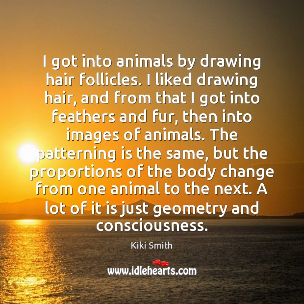I got into animals by drawing hair follicles. I liked drawing hair, Image