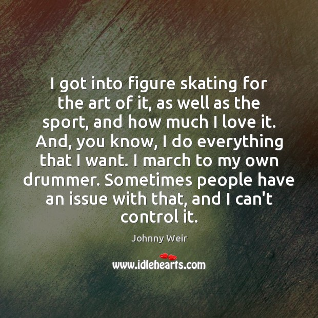 I got into figure skating for the art of it, as well Image