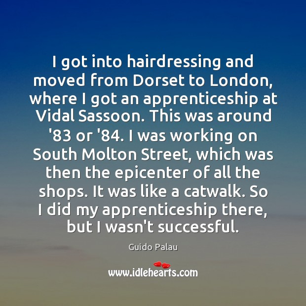 Image, I got into hairdressing and moved from Dorset to London, where I