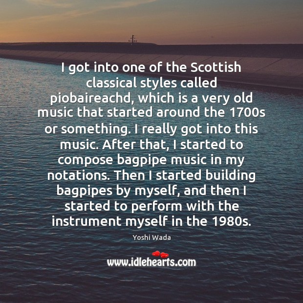 Image, I got into one of the Scottish classical styles called piobaireachd, which