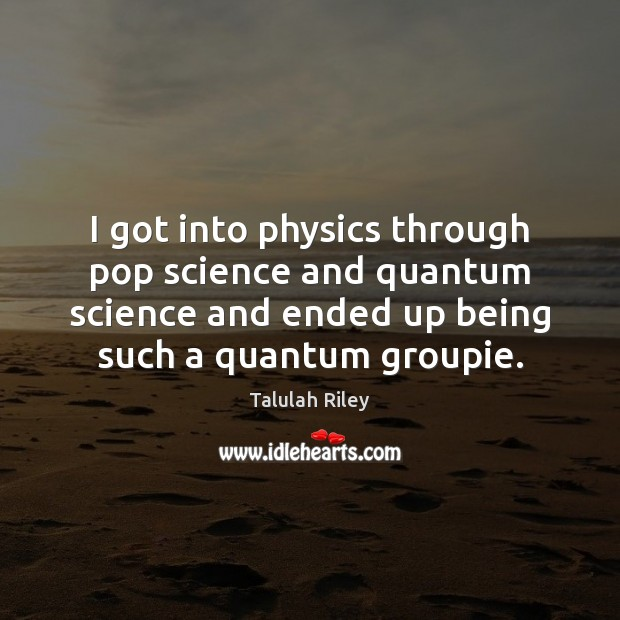 I got into physics through pop science and quantum science and ended Image