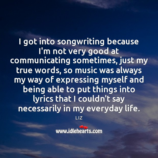I got into songwriting because I'm not very good at communicating sometimes, Image