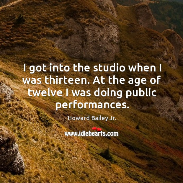 I got into the studio when I was thirteen. At the age of twelve I was doing public performances. Image