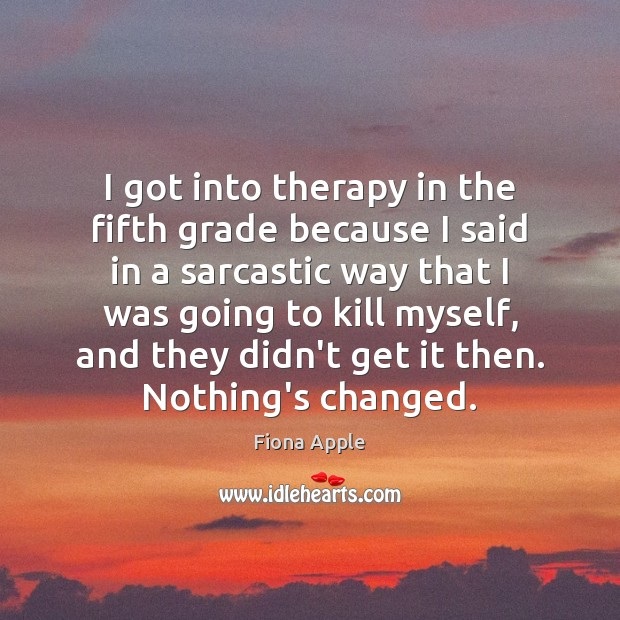 I got into therapy in the fifth grade because I said in Sarcastic Quotes Image