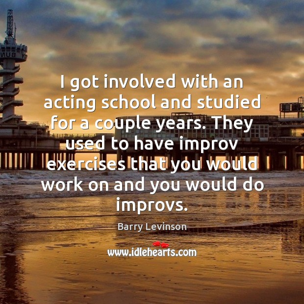 Image, I got involved with an acting school and studied for a couple