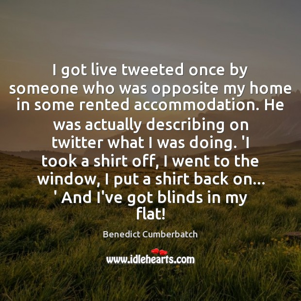 Image, I got live tweeted once by someone who was opposite my home