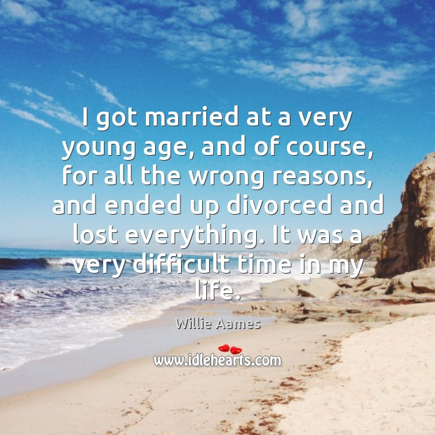 I got married at a very young age, and of course, for Willie Aames Picture Quote