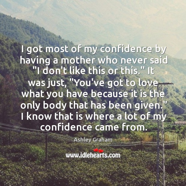 Image, I got most of my confidence by having a mother who never