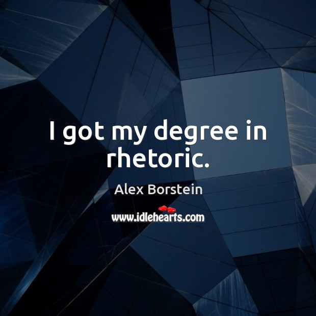 Image, I got my degree in rhetoric.