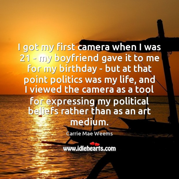 Image, I got my first camera when I was 21 – my boyfriend gave