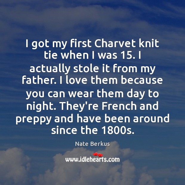 I got my first Charvet knit tie when I was 15. I actually Nate Berkus Picture Quote