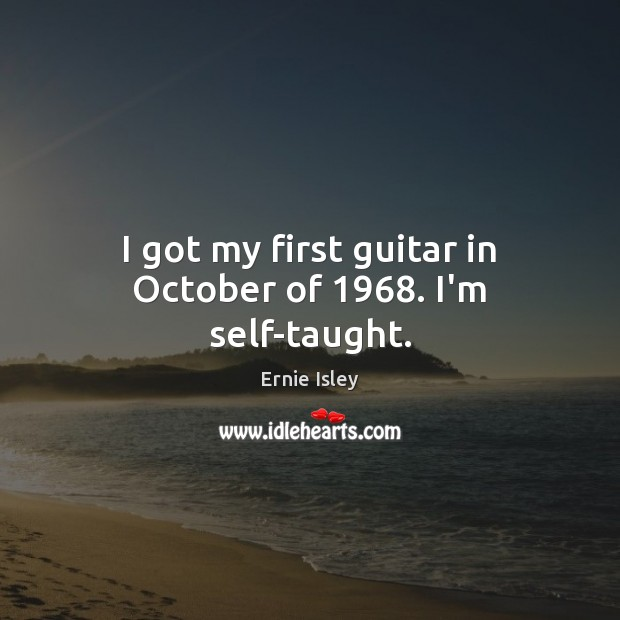 I got my first guitar in October of 1968. I'm self-taught. Image