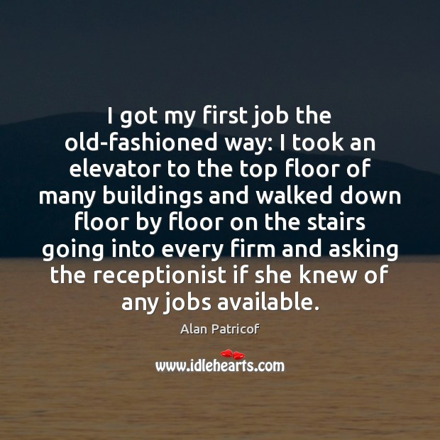 Image, I got my first job the old-fashioned way: I took an elevator