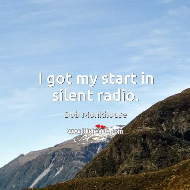 I got my start in silent radio. Image