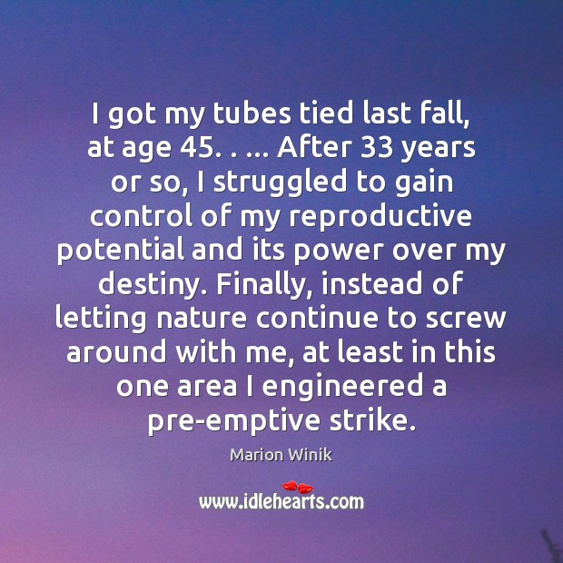 I got my tubes tied last fall, at age 45. . … After 33 years or Image
