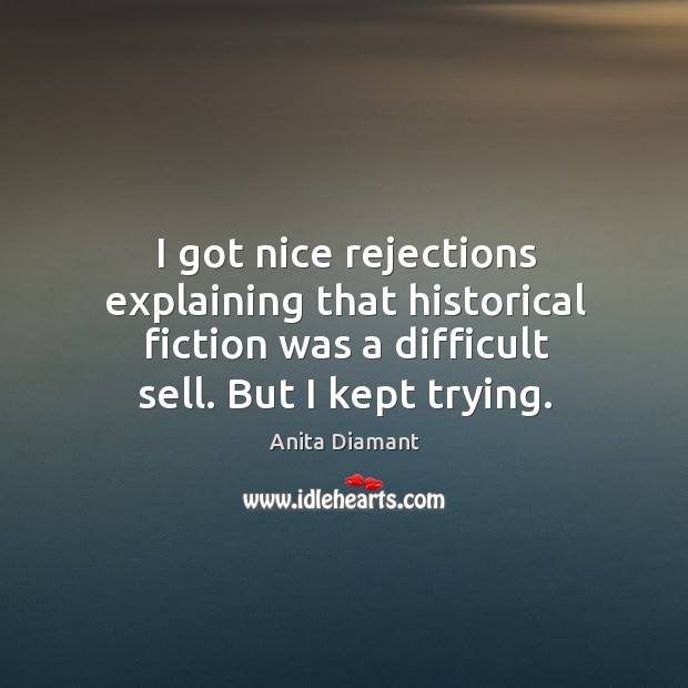 Image, I got nice rejections explaining that historical fiction was a difficult sell. But I kept trying.