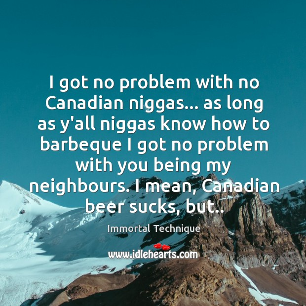 I got no problem with no Canadian niggas… as long as y'all Image