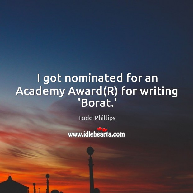 I got nominated for an Academy Award(R) for writing 'Borat.' Image