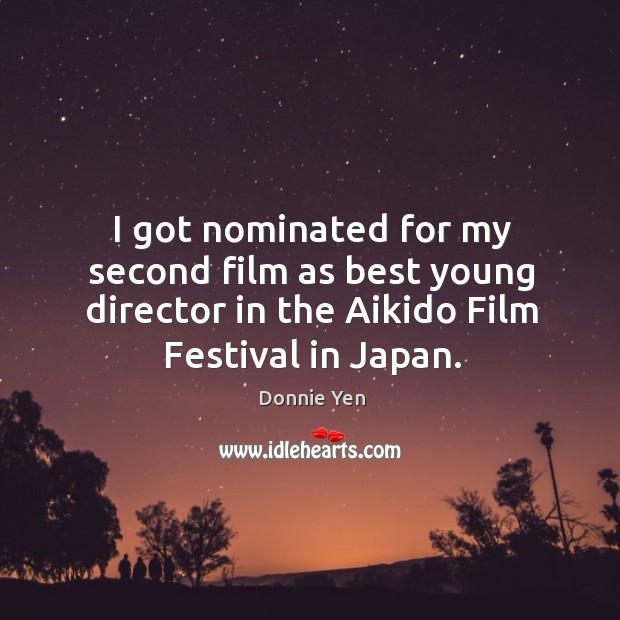 I got nominated for my second film as best young director in the aikido film festival in japan. Image