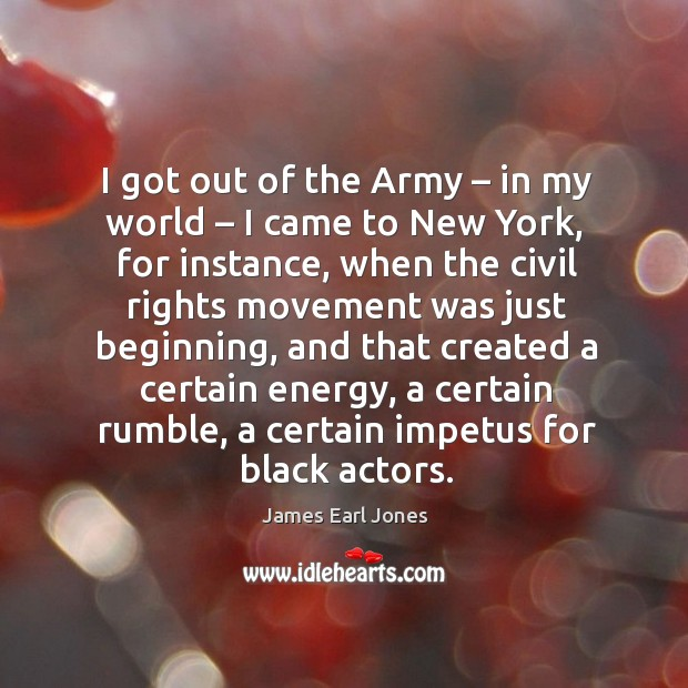 I got out of the army – in my world – I came to new york James Earl Jones Picture Quote