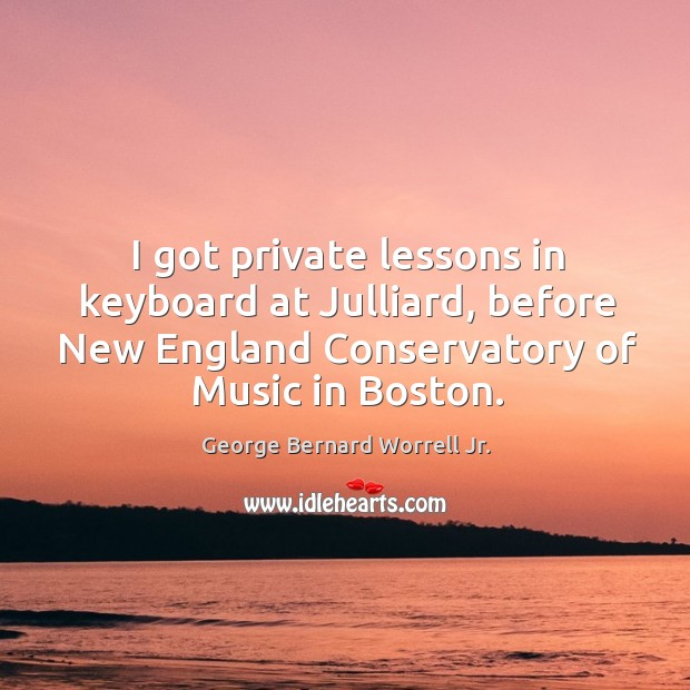 I got private lessons in keyboard at julliard, before new england conservatory of music in boston. Image