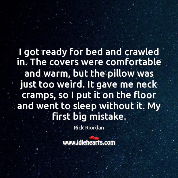 I got ready for bed and crawled in. The covers were comfortable Image