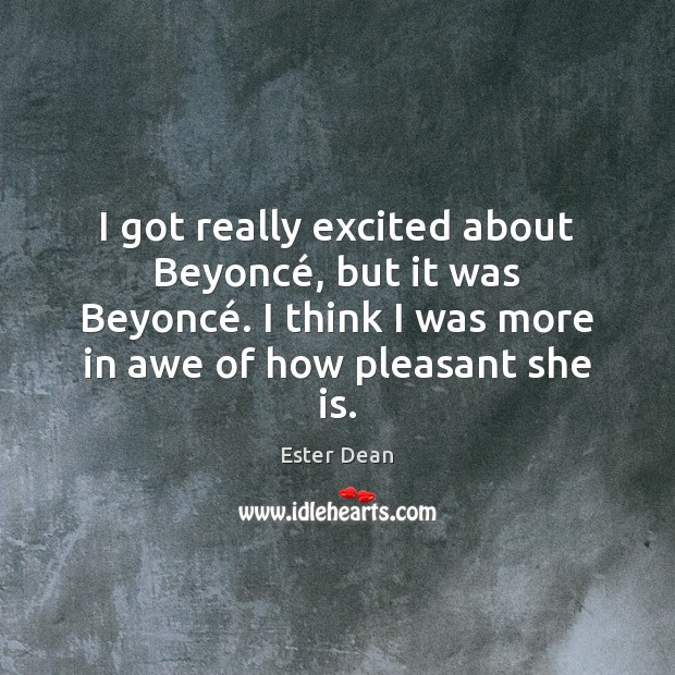 Image, I got really excited about Beyoncé, but it was Beyoncé. I think
