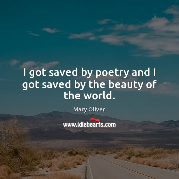 Image, I got saved by poetry and I got saved by the beauty of the world.