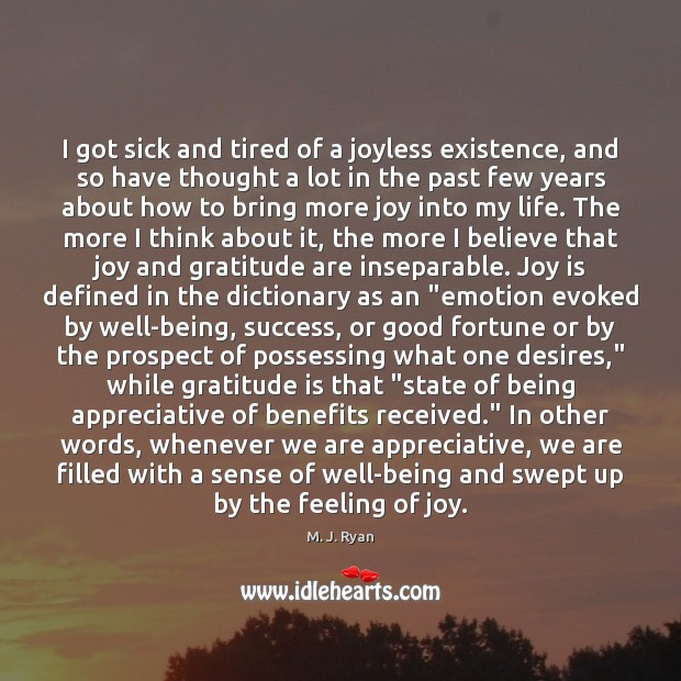 I got sick and tired of a joyless existence, and so have Gratitude Quotes