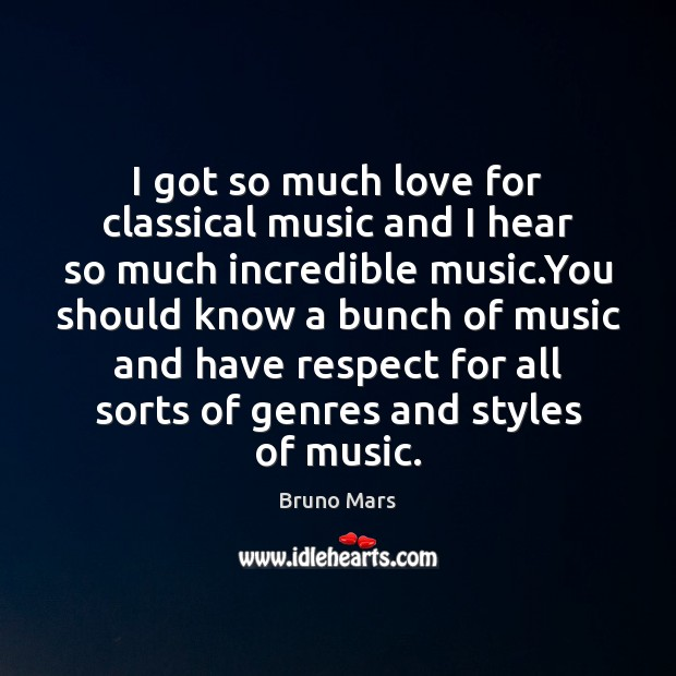 I got so much love for classical music and I hear so Bruno Mars Picture Quote